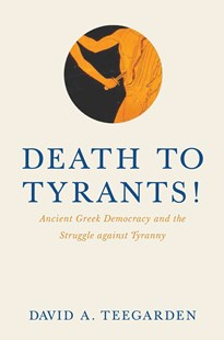 Death to Tyrants! by David Arlo Teegarden (9780691156903) - HardCover - History Ancient & Medieval History