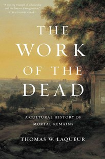 Work of the Dead by Thomas W. Laqueur (9780691157788) - HardCover - History
