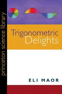 Trigonometric Delights by Eli Maor (9780691158204) - PaperBack - Science & Technology Mathematics