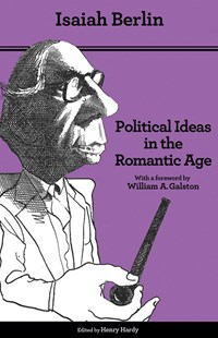 Political Ideas in the Romantic Age by Isaiah Berlin, Henry Hardy, William Galston, Joshua L. Cherniss (9780691158440) - PaperBack - Biographies General Biographies