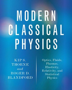 Modern Classical Physics by Kip S. Thorne, Roger D. Blandford (9780691159027) - HardCover - Science & Technology Physics
