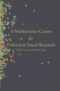 Mathematics Course for Political and Social Research by Will H. Moore, David A. Siegel (9780691159171) - PaperBack - Politics Political History