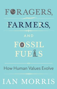 Foragers, Farmers, and Fossil Fuels by Ian Morris, Margaret Atwood, Christine M. Korsgaard, Stephen Macedo, Richard Seaford, Jonathan D. Spence (9780691160399) - HardCover - History