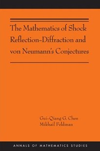 Mathematics of Shock Reflection-Diffraction and von Neumann's Conjectures by Gui-Qiang G. Chen, Mikhail Feldman (9780691160559) - PaperBack - Science & Technology Mathematics