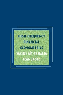 High-Frequency Financial Econometrics by Yacine Ait-Sahalia, Jean Jacod (9780691161433) - HardCover - Business & Finance Ecommerce