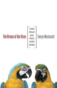 The Virtues of Our Vices by Emrys Westacott (9780691162218) - PaperBack - Philosophy Modern