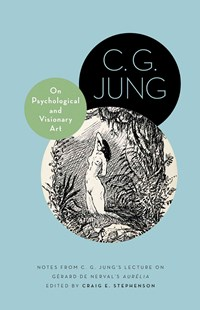 On Psychological and Visionary Art by C. G. Jung, Craig E. Stephenson, Gérard de Nerval, Richard Sieburth (9780691162478) - HardCover - Modern & Contemporary Fiction Literature