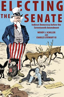 Electing the Senate by Wendy J. Schiller, Charles StewartIII (9780691163178) - PaperBack - History North America