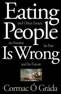 Eating People is Wrong, and Other Essays on Famine, its Past, and its Future by Cormac O. Grada (9780691165356) - HardCover - Business & Finance Ecommerce