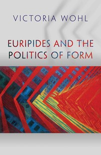 Euripides and the Politics of Form by Victoria Wohl (9780691166506) - HardCover - Poetry & Drama Plays