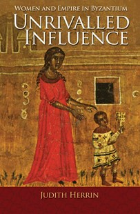 Unrivalled Influence by Judith Herrin (9780691166704) - PaperBack - History Ancient & Medieval History