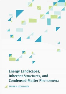 Energy Landscapes, Inherent Structures, and Condensed-Matter Phenomena by Frank H. Stillinger (9780691166803) - HardCover - Science & Technology Chemistry
