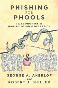 Phishing for Phools by George A. Akerlof, Robert J. Shiller (9780691168319) - HardCover - Business & Finance Ecommerce