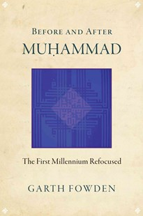 Before and After Muhammad by Garth Fowden (9780691168401) - PaperBack - History Ancient & Medieval History