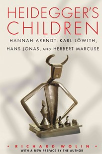 Heidegger's Children by Richard Wolin, Hannah Arendt, Karl Lowith, Hans Jonas, Herbert Marcuse (9780691168616) - PaperBack - Biographies General Biographies