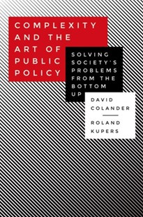 Complexity and the Art of Public Policy by David Colander, Roland Kupers (9780691169132) - PaperBack - Business & Finance Ecommerce