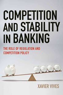 Competition and Stability in Banking by Xavier Vives (9780691171791) - HardCover - Business & Finance Ecommerce