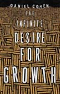 The Infinite Desire for Growth by Daniel Cohen, Jane Marie Todd (9780691172538) - HardCover - Business & Finance Ecommerce