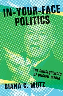 In-Your-Face Politics by Diana C. Mutz (9780691173535) - PaperBack - Politics Political Issues
