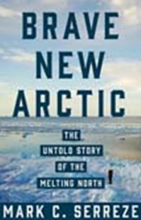 Brave New Arctic: The Untold Story of the Melting North by Mark Serreze (9780691173993) - HardCover - Science & Technology Biology