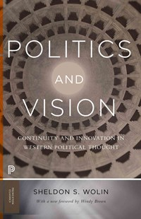 Politics and Vision by Sheldon S. Wolin, Wendy Brown (9780691174051) - PaperBack - Politics Political History