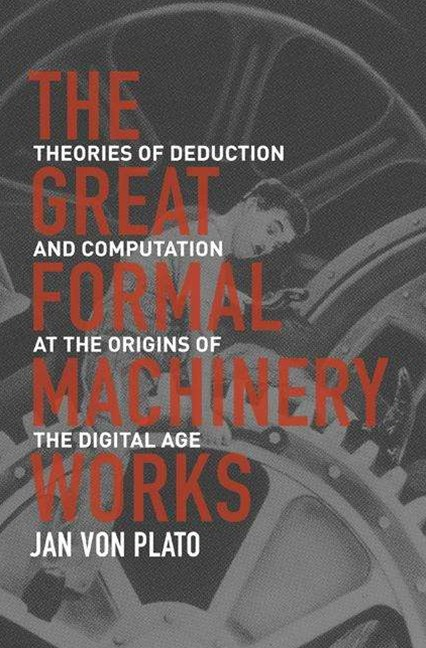 Great Formal Machinery Works: Theories of Deduction and Computation at the Origins of the Digital A