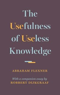 Usefulness of Useless Knowledge by Abraham Flexner, Robbert Dijkgraaf (9780691174761) - HardCover - Philosophy Modern