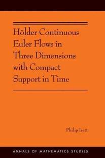 Holder Continuous Euler Flows in Three Dimensions with Compact Support in Time by Philip Isett (9780691174839) - PaperBack - Science & Technology Chemistry