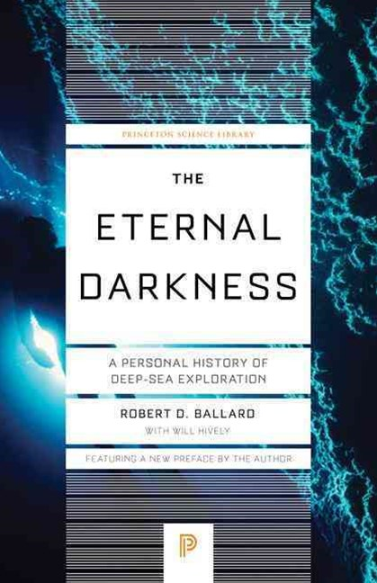 Eternal Darkness: A Personal History of Deep-Sea Exploration (New Edition)