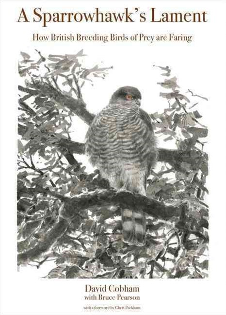 A Sparrowhawk`s Lament - How British Breeding Birds of Prey Are Faring