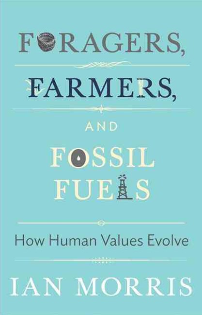 Foragers, Farmers, and Fossil Fuels: How Human Values Evolve