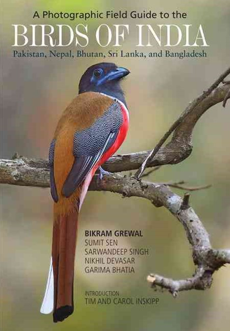 A Photographic Field Guide to the Birds of India, Pakistan, Nepal, Bhutan, Sri Lanka, and Banglades
