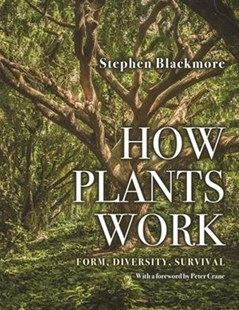 How Plants Work by Stephen Blackmore, Peter Crane (9780691177496) - HardCover - Science & Technology Biology