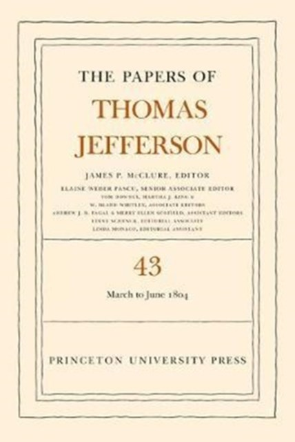 The Papers of Thomas Jefferson: 11 March to 30 June 1804