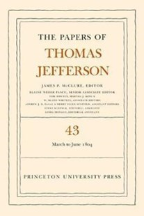 The Papers of Thomas Jefferson: 11 March to 30 June 1804 by Thomas Jefferson, James P. McClure (9780691177724) - HardCover - History Latin America