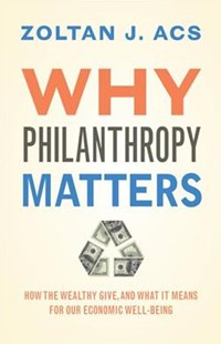 Why Philanthropy Matters by Zoltan J. Acs (9780691177960) - PaperBack - Business & Finance Ecommerce