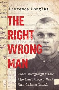 The Right Wrong Man: John Demjanjuk and the Last Great Nazi War Crimes Trial by Lawrence Douglas (9780691178257) - PaperBack - History European