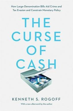 Curse of Cash: How Large-Denomination Bills Aid Crime and Tax Evasion and Constrain Monetary Policy
