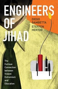 Engineers of Jihad: The Curious Connection between Violent Extremism and Education by Diego Gambetta, Steffen Hertog (9780691178509) - PaperBack - Politics Political Issues
