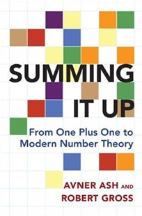 Summing It Up: From One Plus One to Modern Number Theory by Avner Ash, Robert Gross (9780691178516) - PaperBack - Science & Technology Mathematics