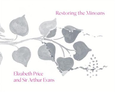 Restoring the Minoans: Sir Arthur Evans and Elizabeth Price by Jennifer Chi, Rachel Herschmann, Kenneth Lapatin (9780691178691) - PaperBack - Art & Architecture Art History