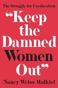 Keep the Damned Women Out by Nancy Weiss Malkiel (9780691181110) - PaperBack - Education Tertiary