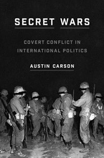 Secret Wars: Covert Conflict in International Politics by Austin Carson, Marc Trachtenberg, William Wohlforth (9780691181769) - HardCover - Politics Political Issues