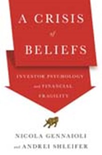A Crisis of Beliefs: Investor Psychology and Financial Fragility by Nicola Gennaioli, Andrei Shleifer (9780691182506) - HardCover - Business & Finance Ecommerce