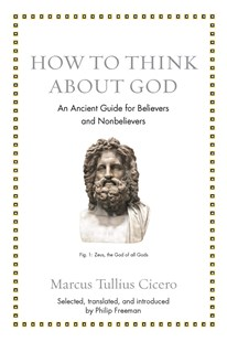 How to Think about God by Marcus Tullius Cicero, Philip Freeman (9780691183657) - HardCover - Philosophy Ancient