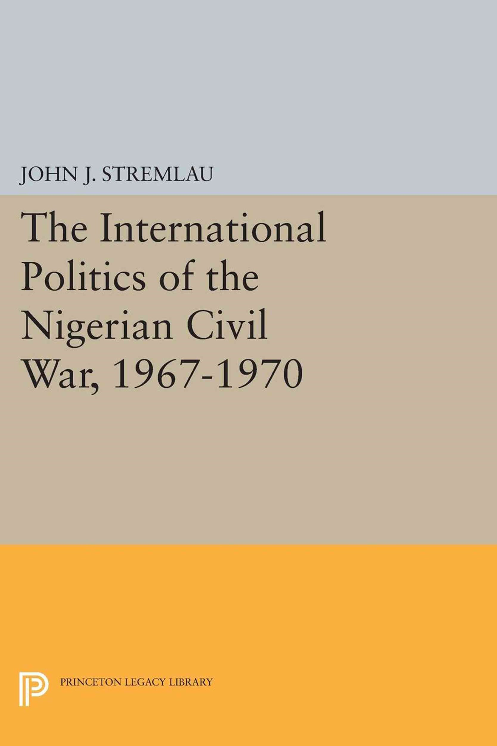 The International Politics of the Nigerian Civil War, 1967-1970