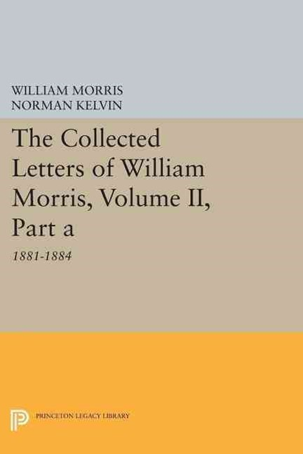 The Collected Letters of William Morris, Volume II, Part A