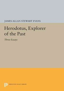Herodotus, Explorer of the Past by James Allan Stewart Evans (9780691605852) - PaperBack - History Ancient & Medieval History