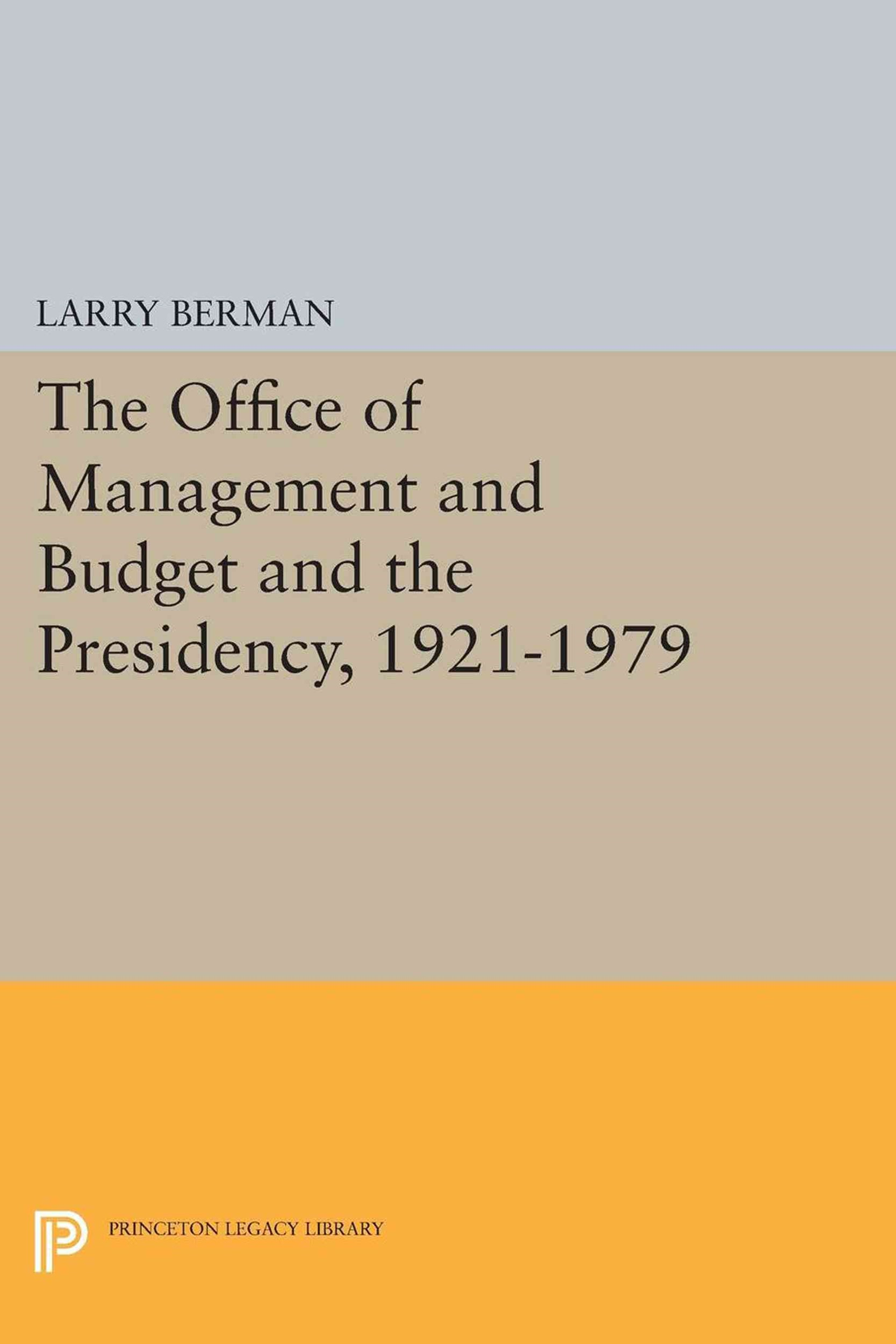 The Office of Management and Budget and the Presidency, 1921-1979