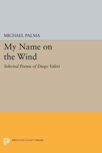 My Name on the Wind: Selected Poems of Diego Valeri